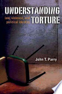 Understanding Torture  : Law, Violence, and Political Identity