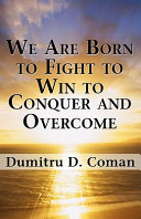 We Are Born to Fight to Win to Conquer and Overcome