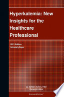 Hyperkalemia  New Insights for the Healthcare Professional  2011 Edition