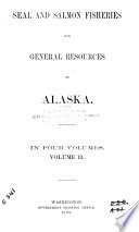 Seal and Salmon Fisheries and General Resources of Alaska  Reports on seal and salmon fisheries     and correspondence between the State and the Treasury departments on the Bering Sea question     1895 to 1896  with comments on that portion thereof which relates to pelagic sealing by D  S  Jordan