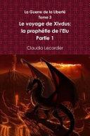 La Guerre de la Liberté Tome 3 Le voyage de Xivdus: la prophétie de l'Elu Partie 1