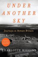 Under Another Sky: Journeys in Roman Britain