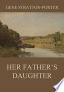 """Her Father's Daughter"" by Gene Stratton-Porter"