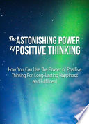 The Astonishing Power Of Positive Thinking Book