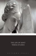 The life of Saint Teresa of Jesus