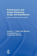 Performance and image enhancing drugs and substances : issues, influences and impacts / Aaron C.T. S