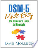 """DSM-5 Made Easy: The Clinician's Guide to Diagnosis"" by James Morrison"