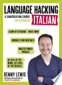 LANGUAGE HACKING ITALIAN (Learn How to Speak Italian - Right Away)  : A Conversation Course for Beginners