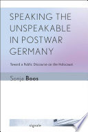 Speaking the unspeakable in postwar Germany : toward a public discourse on the Holocaust
