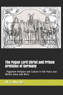The Pagan Lord Christ and Prince Arminius of Germany