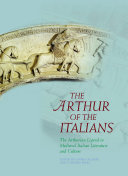 The Arthur of the Italians: The Arthurian Legend in Medieval ...