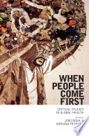 """""""When People Come First: Critical Studies in Global Health"""" by João Biehl, Adriana Petryna"""