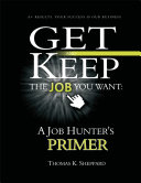 Get and Keep the Job You Want  A Job Hunters Primer