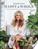 """Happy and Whole: recipes and ideas for nourishing your body, home and life"" by Magdalena Roze"