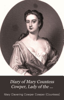 Diary of Mary Countess Cowper, Lady of the Bedchamber to the Princess of Wales, 1714-1720