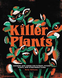 link to Killer plants : growing and caring for flytraps, pitcher plants, and other deadly flora in the TCC library catalog