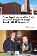 Goodbye Leederville Oval: History of West Perth Cheer Squad 1984-86 (large print)