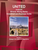 UK Mineral, Mining Sector Investment and Business Guide Volume 1 Strategic Information and Regulations