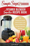 My Vitamix Blender Smoothie Recipe Book  a Simple Steps Cookbook Book