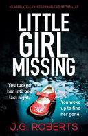 Little Girl Missing: An Absolutely Unputdownable Crime Thriller