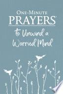 One Minute Prayers To Unwind A Worried Mind