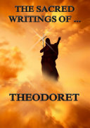 The Sacred Writings of Theodoret  Annotated Edition