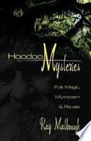 """Hoodoo Mysteries: Folk Magic, Mysticism & Rituals"" by Ray T. Malbrough"