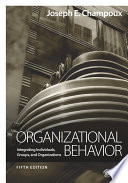"""Organizational Behavior: Integrating Individuals, Groups, and Organizations"" by Joseph E. Champoux"