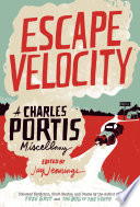"""Escape Velocity: A Charles Portis Miscellany"" by Charles Portis, Jay Jennings"