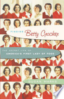 """""""Finding Betty Crocker: The Secret Life of America's First Lady of Food"""" by Susan Marks"""