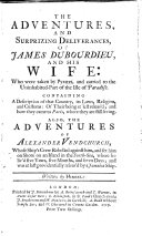 Pdf The Adventures and Surprizing Deliverances, of James Dubourdieu, and His Wife