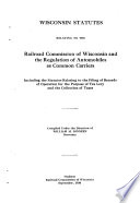 Wisconsin Statutes Relating To The Railroad Commission Of Wisconsin And The Regulation Of Automobiles As Common Carriers Including The Statutes Relating To The Filing Of Records Of Operation For The Purpose Of Tax Levy And The Collection Of Taxes