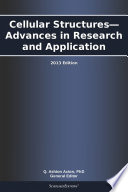 Cellular Structures   Advances in Research and Application  2013 Edition