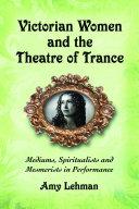 Victorian Women and the Theatre of Trance [Pdf/ePub] eBook