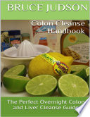 Colon Cleanse Handbook The Perfect Overnight Colon And Liver Cleanse Guide
