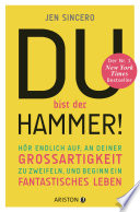 Du bist der Hammer!  : Hör endlich auf, an deiner Großartigkeit zu zweifeln, und beginn ein fantastisches Leben