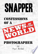 Snapper    Confessions of a News of the World Photographer