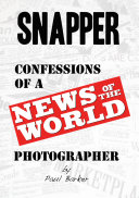 Snapper....Confessions of a News of the World Photographer
