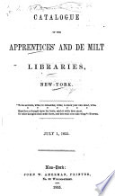 Catalogue of the Apprentices  and De Milt Libraries  New York     July 1  1855