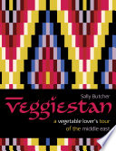 """""""Veggiestan: A Vegetable Lover's Tour of the Middle East"""" by Sally Butcher"""