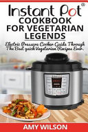 Instant Pot Cookbook for Vegetarian Legends Book