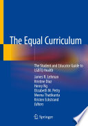 """The Equal Curriculum: The Student and Educator Guide to LGBTQ Health"" by James R. Lehman, Kristine Diaz, Henry Ng, Elizabeth M. Petty, Meena Thatikunta, Kristen Eckstrand"