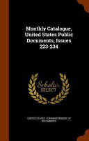 Monthly Catalogue United States Public Documents Issues 223 234
