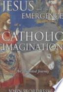 Jesus and the Emergence of a Catholic Imagination Book