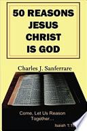 50 Reasons Jesus Christ Is God