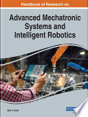 Handbook of Research on Advanced Mechatronic Systems and Intelligent Robotics