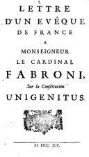 Lettre d'un évêque de France à Mgr. le cardinal Fabroni, sur la Constitution Unigenitus
