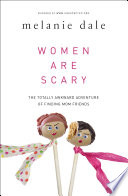 """""""Women are Scary: The Totally Awkward Adventure of Finding Mom Friends"""" by Melanie Dale"""