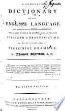 A Complete Dictionary of the English Language, ... To which is Prefixed, a Prosodial Grammar. By Thomas Sheridan .. The Sixth Edition