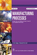 Manufacturing Processes (As per the new Syllabus, B.Tech. I year of U.P. Technical University)